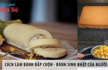 Cách làm bánh bắp cuộn – bánh sinh nhật của người Sài Gòn