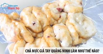 Chả mực giã tay Quảng Ninh làm như thế nào? Giá cả ra sao?
