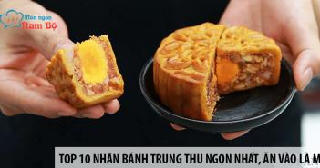 Top 10 nhân bánh trung thu ngon nhất, ăn vào là mê