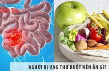 Người bị ung thư ruột nên ăn gì và không nên ăn gì?